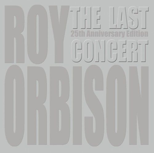Roy Orbison: The Last Concert – 25th Anniversary Edition